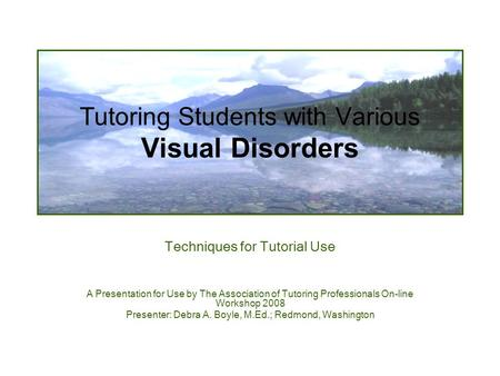 Tutoring Students with Various Visual Disorders Techniques for Tutorial Use A Presentation for Use by The Association of Tutoring Professionals On-line.