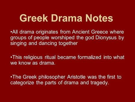 Greek Drama Notes All drama originates from Ancient Greece where groups of people worshiped the god Dionysus by singing and dancing together This religious.