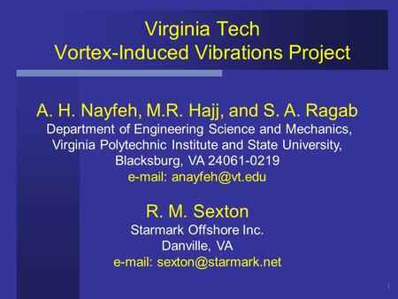 1 Virginia Tech Vortex-Induced Vibrations Project A. H. Nayfeh, M.R. Hajj, and S. A. Ragab Department of Engineering Science and Mechanics, Virginia Polytechnic.
