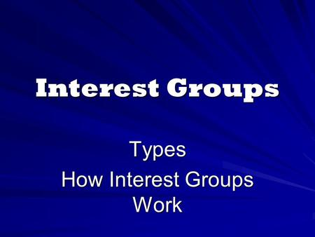 Interest Groups Types How Interest Groups Work. Types of Interest Groups Interest groups may be divided broadly into three general types: (1) economic.