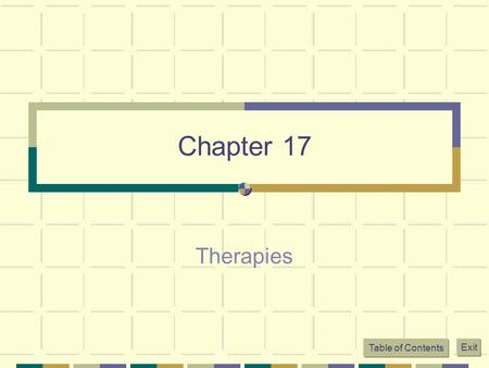 Table of Contents Exit Chapter 17 Therapies. Table of Contents Exit What is Psychotherapy? Any psychological technique used to facilitate positive changes.