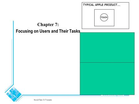 Chapter 7: Focusing on Users and Their Tasks Should Take: 50-70 minutes.