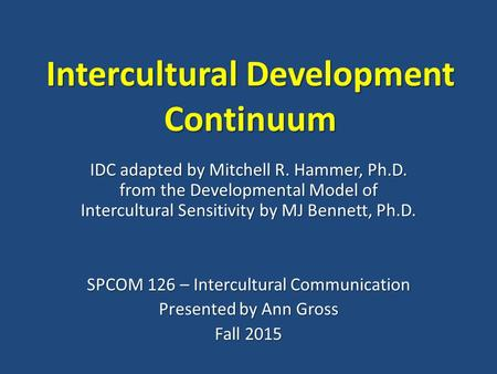 Intercultural Development Continuum IDC adapted by Mitchell R. Hammer, Ph.D. from the Developmental Model of Intercultural Sensitivity by MJ Bennett, Ph.D.