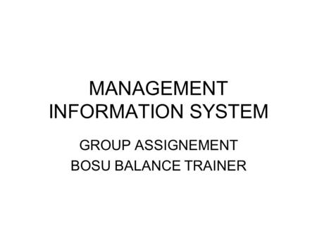 MANAGEMENT INFORMATION SYSTEM GROUP ASSIGNEMENT BOSU BALANCE TRAINER.