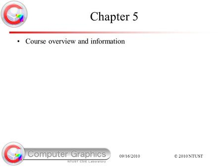 09/16/2010© 2010 NTUST Chapter 5 Course overview and information.