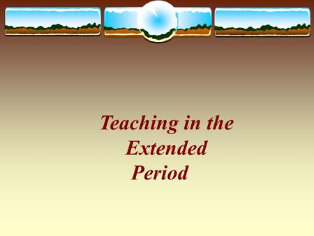 Period Teaching in the Extended. Today's Objective:  Workshop participants will actively participate in learning new teaching strategies that are appropriate.