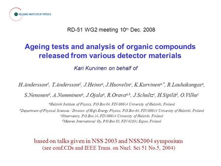 Ageing tests and analysis of organic compounds released from various detector materials H.Andersson d, T.Andersson d, J.Heino a, J.Huovelin c, K.Kurvinen.