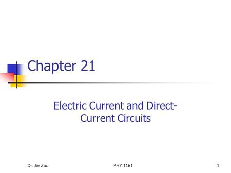 Dr. Jie ZouPHY 11611 Chapter 21 Electric Current and Direct- Current Circuits.