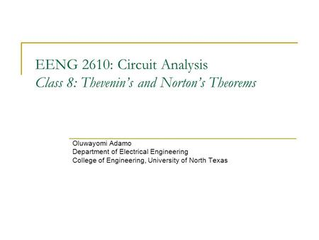 EENG 2610: Circuit Analysis Class 8: Thevenin's and Norton's Theorems Oluwayomi Adamo Department of Electrical Engineering College of Engineering, University.