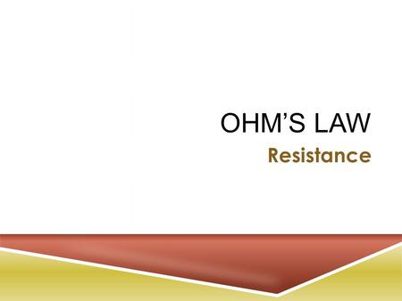 OHM'S LAW Resistance. O HM ' S L AW O HM ' S L AW  Ohm's Law: Is the relationship between voltage, current and resistance.