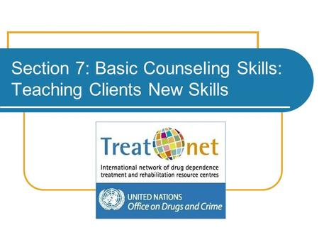 Section 7: Basic Counseling Skills: Teaching Clients New Skills.