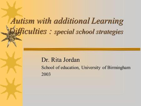 Autism with additional Learning Difficulties : special school strategies Autism with additional Learning Difficulties : special school strategies Dr. Rita.