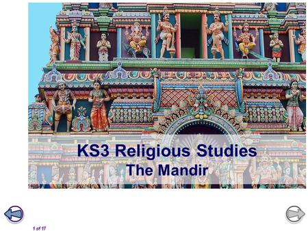 1 of 17 KS3 Religious Studies The Mandir. 2 of 17 Learning objectives What is a mandir? What do mandirs look like? What is the purpose of the murtis?