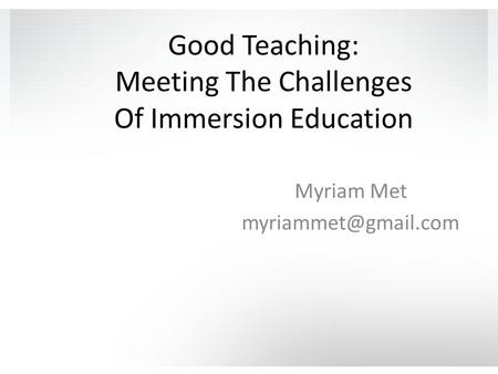 Good Teaching: Meeting The Challenges Of Immersion Education Myriam Met
