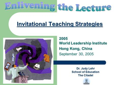Invitational Teaching Strategies 2005 World Leadership Institute Hong Kong, China September 30, 2005 Dr. Judy Lehr School of Education The Citadel.