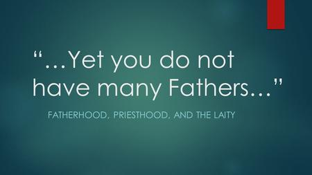 """…Yet you do not have many Fathers…"" FATHERHOOD, PRIESTHOOD, AND THE LAITY."