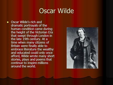 Oscar Wilde Oscar Wilde's rich and dramatic portrayals of the human condition came during the height of the Victorian Era that swept through London in.