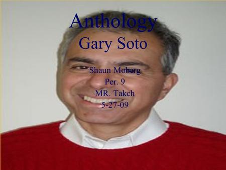 Anthology Gary Soto Shaun Moberg Per. 9 MR. Takch 5-27-09.