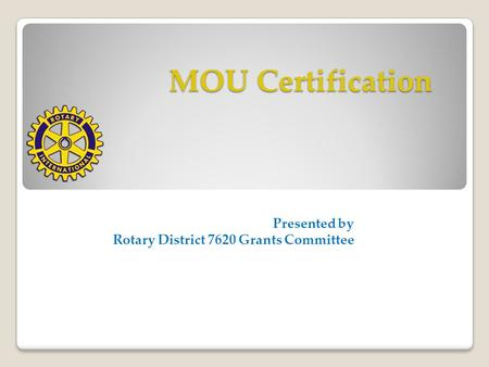 MOU Certification Presented by Rotary District 7620 Grants Committee.