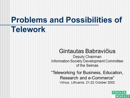 "Problems and Possibilities of Telework Gintautas Babravičius Deputy Chairman Information Society Development Committee of the Seimas ""Teleworking for Business,"