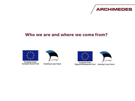 Who we are and where we come from?. Foundation Archimedes Founded by government (Ministry of Education and Science) Coordination and implementation of.