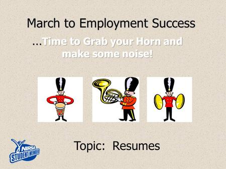 March to Employment Success Topic: Resumes. The Resume and the Maze of Choices How do I get started? What information do I need? What format? How long?