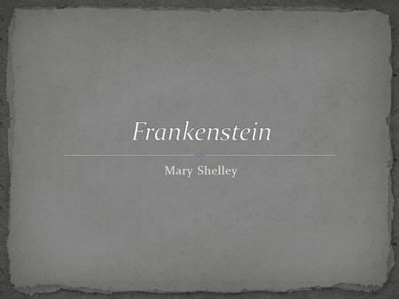 Mary Shelley. A reaction to the Age of Reason (logic, science, rationality) Rejects rationality and replaces it with the subjective, imaginative, personal,