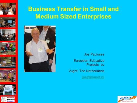 Business Transfer in Small and Medium Sized Enterprises Jos Paulusse European Educative Projects bv Vught; The Netherlands