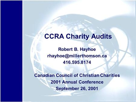 CCRA Charity Audits Robert B. Hayhoe 416.595.8174 Canadian Council of Christian Charities 2001 Annual Conference September 26,