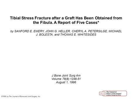 Tibial Stress Fracture after a Graft Has Been Obtained from the Fibula. A Report of Five Cases* by SANFORD E. EMERY, JOHN G. HELLER, CHERYL A. PETERSILGE,