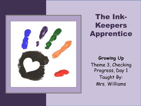 The Ink- Keepers Apprentice Growing Up Theme 3, Checking Progress, Day 1 Taught By: Mrs. Williams.