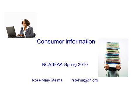 Consumer Information NCASFAA Spring 2010 Rose Mary