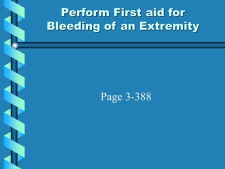 Perform First aid for Bleeding of an Extremity