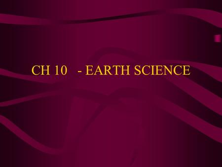 CH 10 - EARTH SCIENCE THERE WAS ONCE ONE CONTINENT.