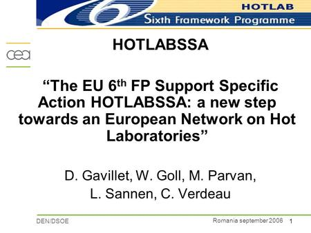 "1DEN/DSOE Romania september 2006 HOTLABSSA ""The EU 6 th FP Support Specific Action HOTLABSSA: a new step towards an European Network on Hot Laboratories"""