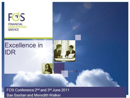 Excellence in IDR FOS Conference 2 nd and 3 rd June 2011 Bae Bastian and Meredith Walker.