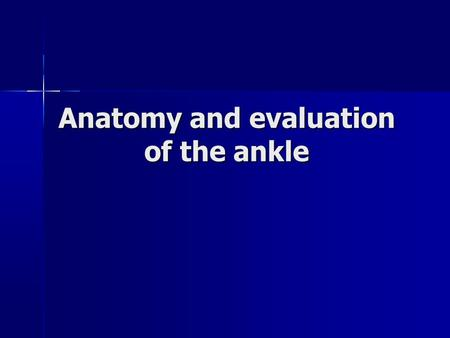 Anatomy and evaluation of the ankle. Ankle Anatomical Structures Anatomical Structures –Tibia –Fibular –Talus.