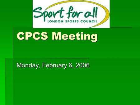 CPCS Meeting Monday, February 6, 2006. The London Sports Council – Board of Directors  Michael Koenig (Chair)  Paul Strickland (Vice Chair)  Trevor.