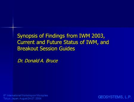 6 th International Workshop on Micropiles Tokyo, Japan, August 24-27, 2004 Synopsis of Findings from IWM 2003, Current and Future Status of IWM, and Breakout.