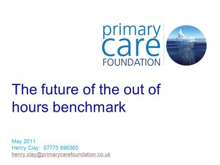 The future of the out of hours benchmark May 2011 Henry Clay: 07775 696360