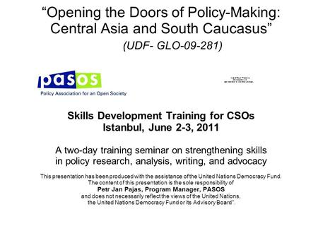 """Opening the Doors of Policy-Making: Central Asia and South Caucasus"" (UDF- GLO-09-281) Skills Development Training for CSOs Istanbul, June 2-3, 2011 A."