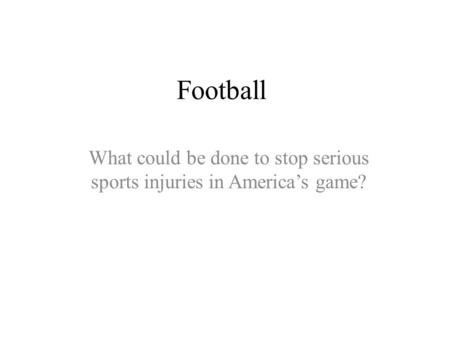 Football What could be done to stop serious sports injuries in America's game?