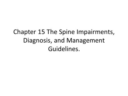 Chapter 15 The Spine Impairments, Diagnosis, and Management Guidelines.