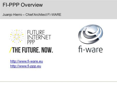 FI-PPP Overview Juanjo Hierro – Chief Architect FI-WARE.