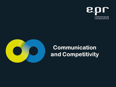 Communication and Competitivity. Our vision  Communication as a competitive differential  Alignment with strategic goals  Support to business growth.