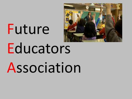 Future Educators Association. Forms & Dues Membership Formand Dues -Fill out and turn forms in to officers, Ms. Carlo, or Mrs. Carlo's box in the office.