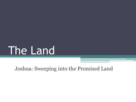 The Land Joshua: Sweeping into the Promised Land.