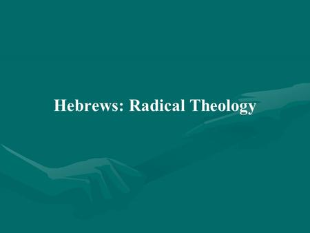 Hebrews: Radical Theology. I.Hebrews A.Early History 1.Nomadic people - probable origins in Sumeria 2.Adam 3.Noah and the Ark 4.Abram (Abraham)