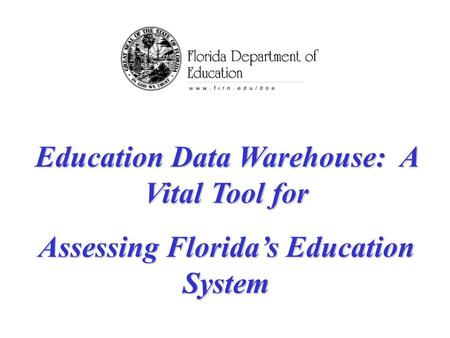 Education Data Warehouse: A Vital Tool for Assessing Florida's Education System.