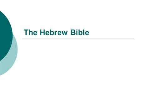 The Hebrew Bible. Overview  Time of Composition: 1000-300 B.C.E.  The Hebrew Bible encompasses a variety of texts from different periods.  These texts.